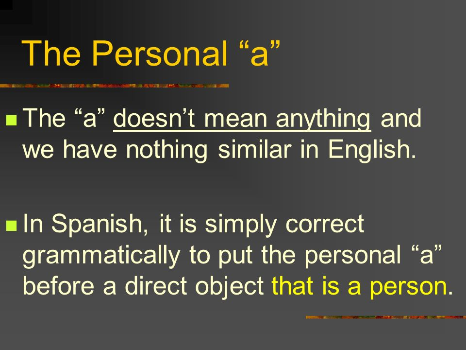 The Personal a The a doesn't mean anything and we have nothing similar in English.