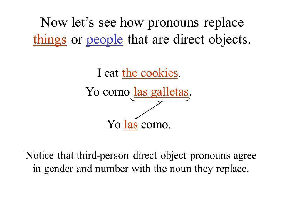 Now let's see how pronouns replace things or people that are direct objects.