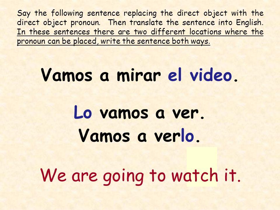 Vamos a mirar el video. Lo vamos a ver. Vamos a verlo.