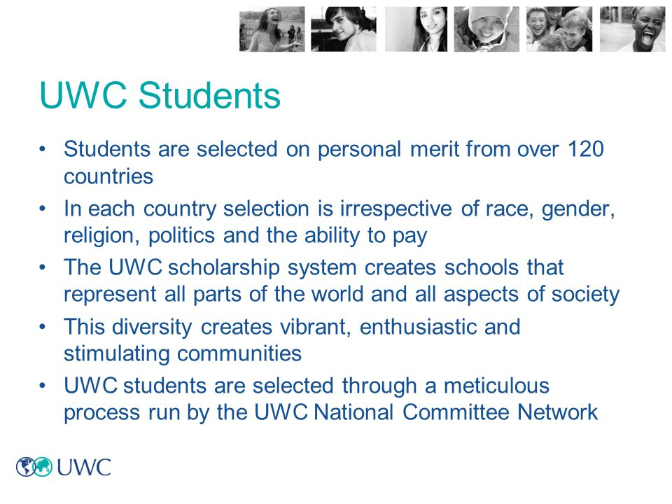 UWC Students Students are selected on personal merit from over 120 countries.