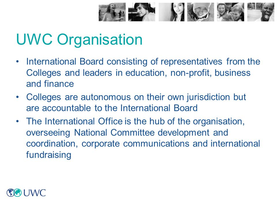 UWC Organisation International Board consisting of representatives from the Colleges and leaders in education, non-profit, business and finance.