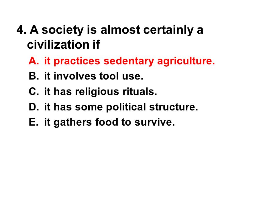 4. A society is almost certainly a civilization if
