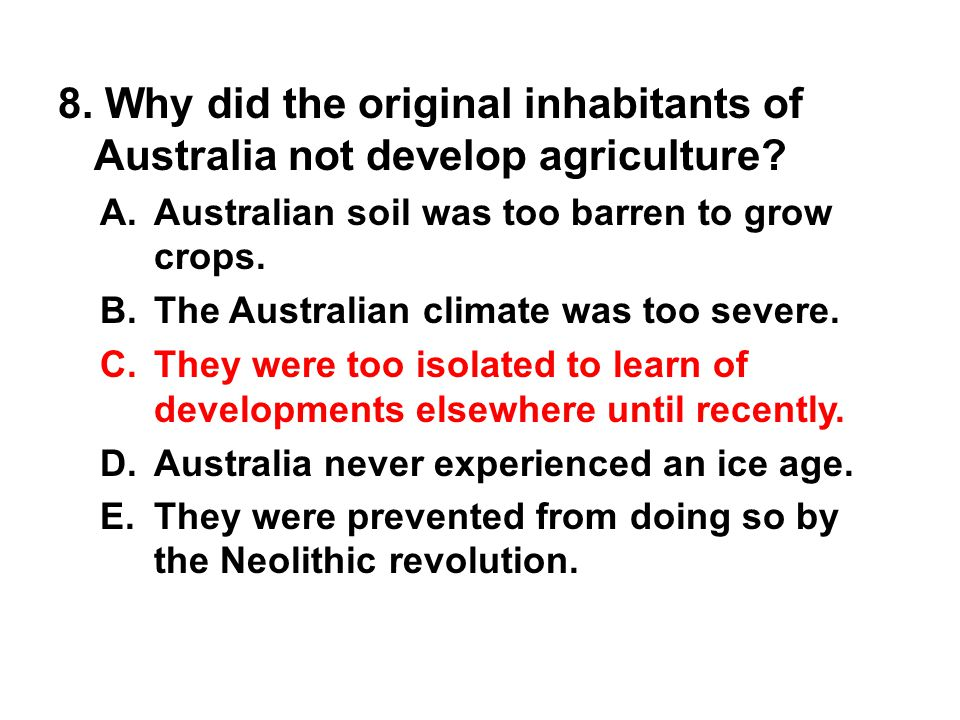8. Why did the original inhabitants of Australia not develop agriculture
