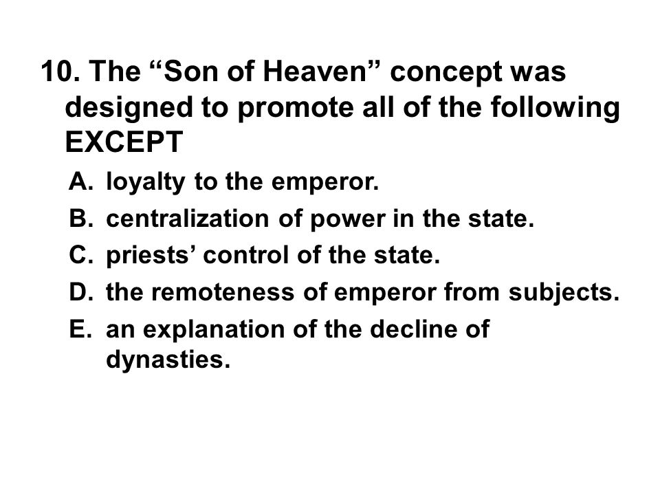 10. The Son of Heaven concept was designed to promote all of the following EXCEPT
