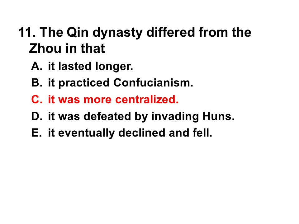 11. The Qin dynasty differed from the Zhou in that