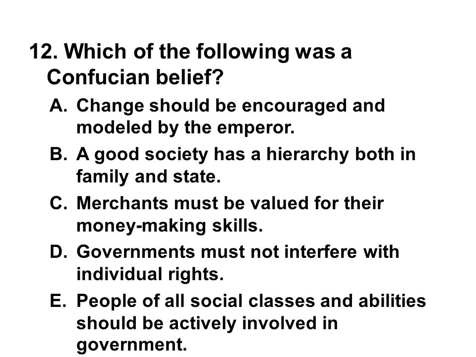 12. Which of the following was a Confucian belief