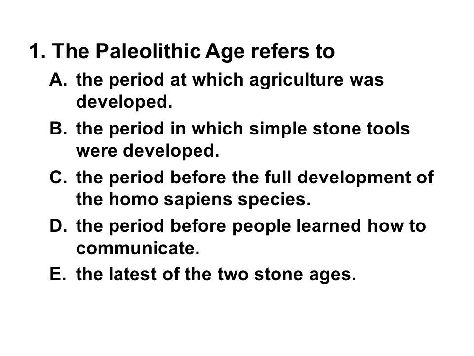1. The Paleolithic Age refers to
