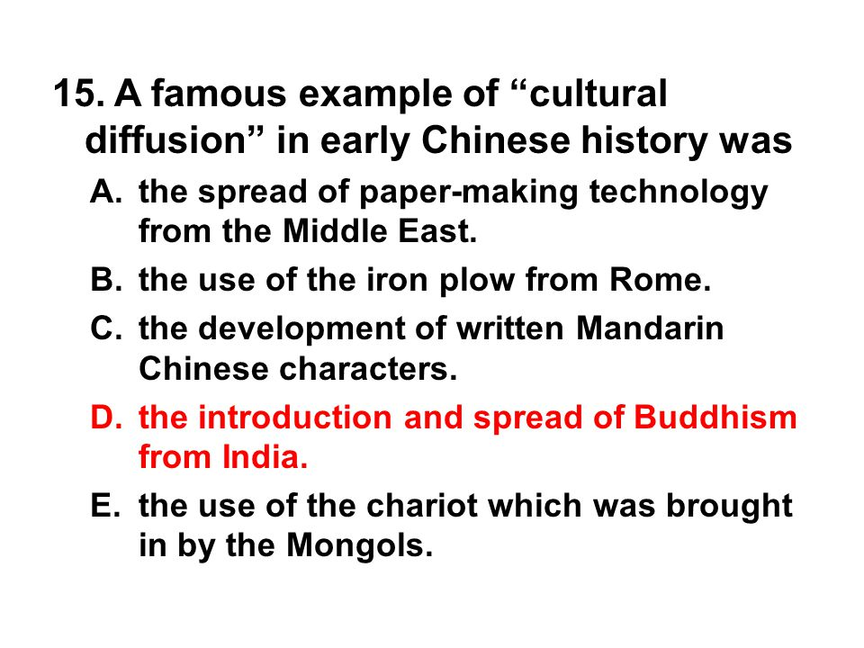 15. A famous example of cultural diffusion in early Chinese history was