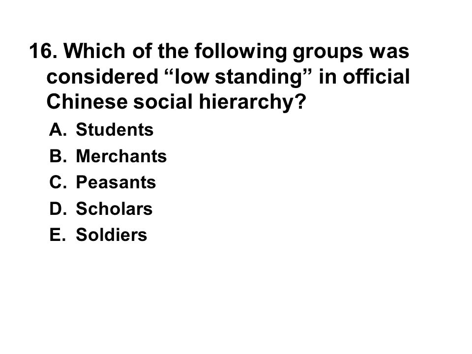 16. Which of the following groups was considered low standing in official Chinese social hierarchy