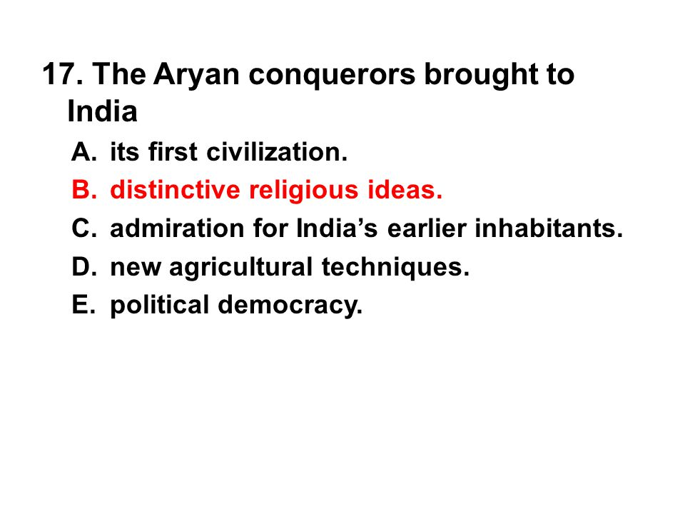 17. The Aryan conquerors brought to India