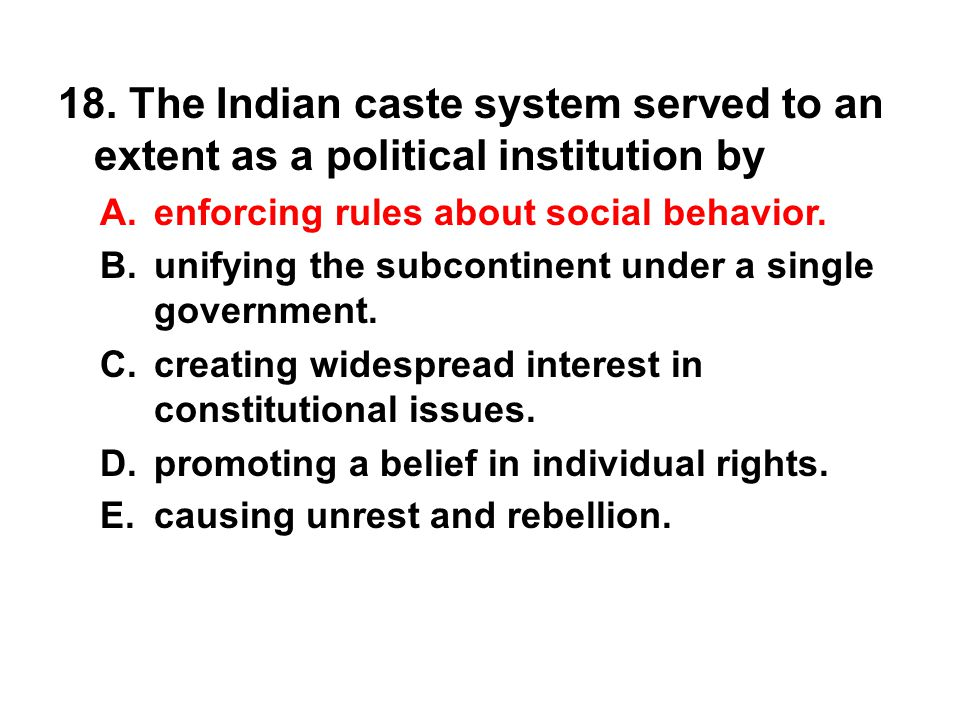18. The Indian caste system served to an extent as a political institution by