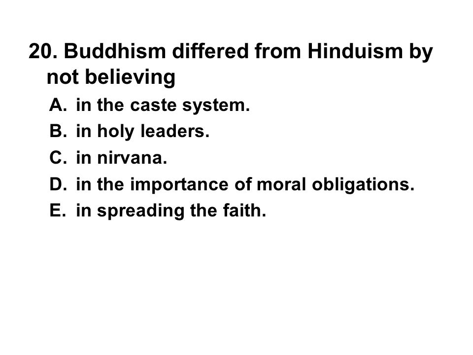 20. Buddhism differed from Hinduism by not believing