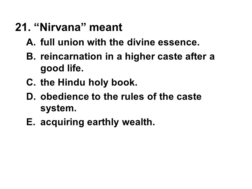 21. Nirvana meant full union with the divine essence.