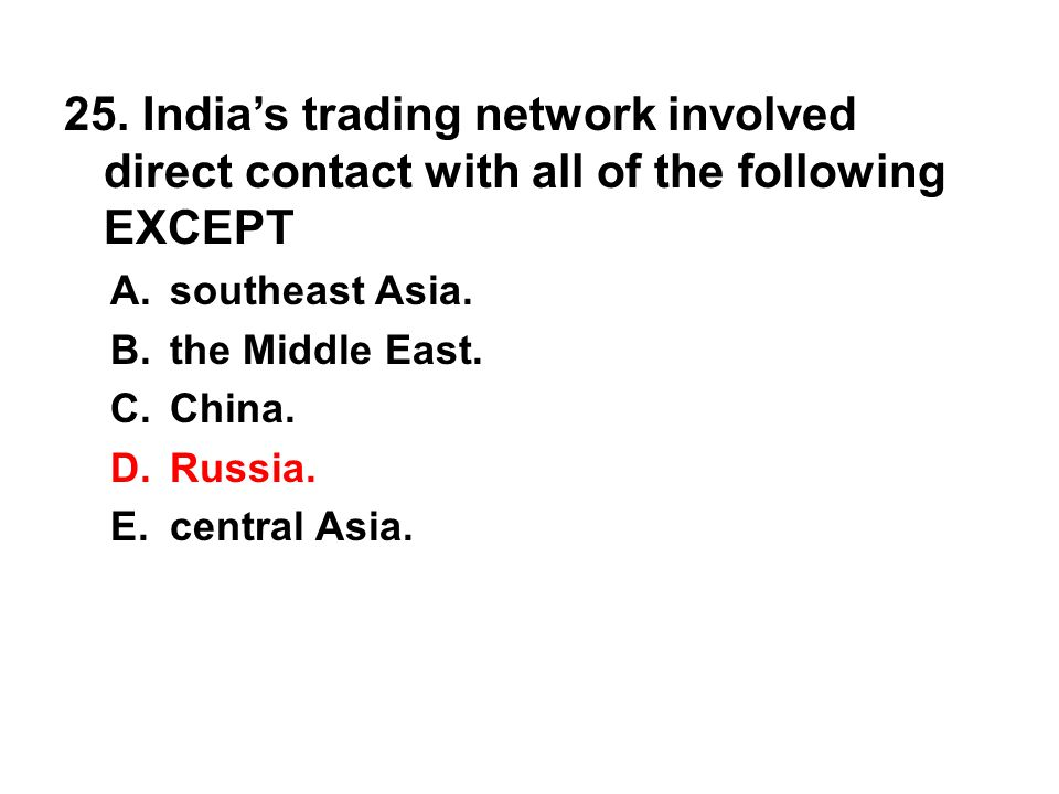 25. India's trading network involved direct contact with all of the following EXCEPT