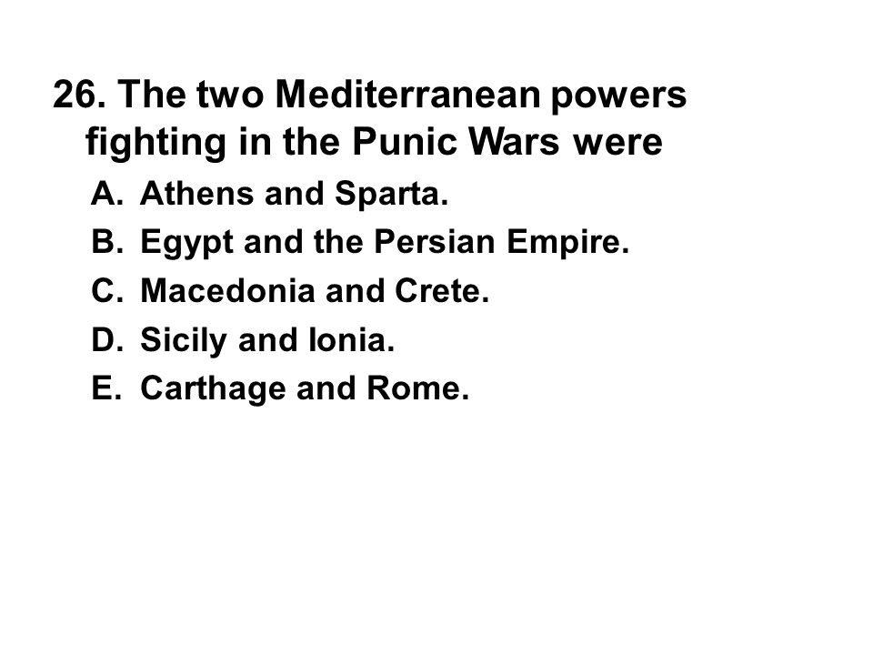 26. The two Mediterranean powers fighting in the Punic Wars were