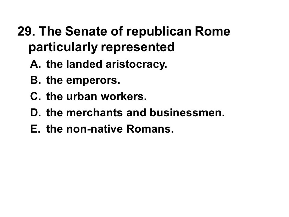 29. The Senate of republican Rome particularly represented