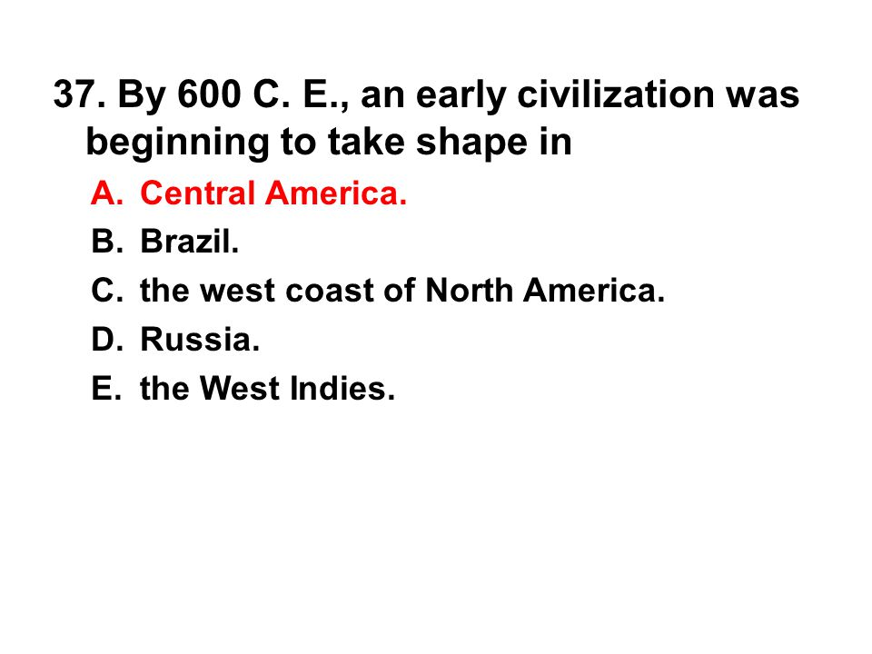 37. By 600 C. E., an early civilization was beginning to take shape in