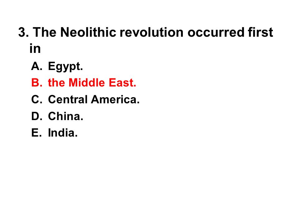 3. The Neolithic revolution occurred first in
