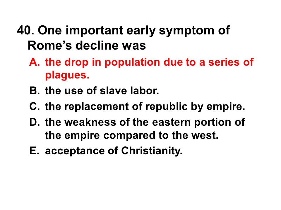 40. One important early symptom of Rome's decline was