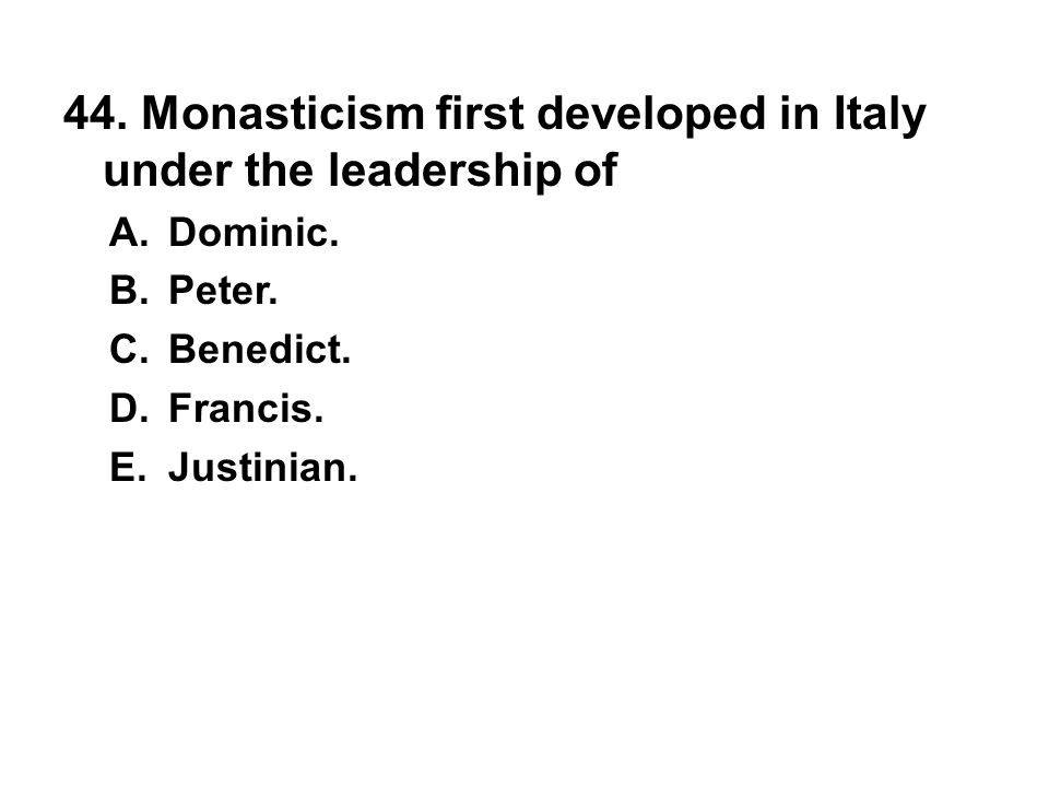 44. Monasticism first developed in Italy under the leadership of