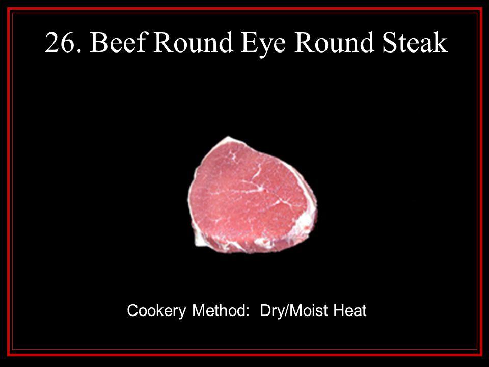 26. Beef Round Eye Round Steak