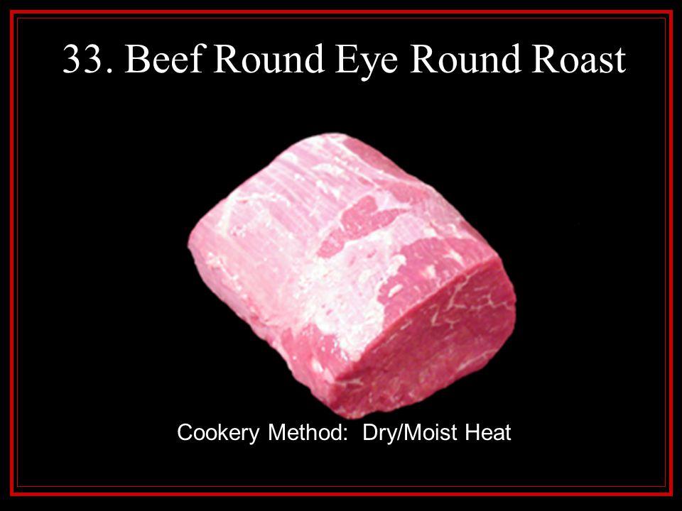 33. Beef Round Eye Round Roast