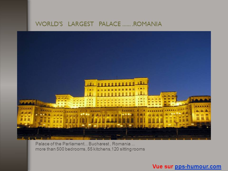 WORLD S LARGEST PALACE ...... .ROMANIA