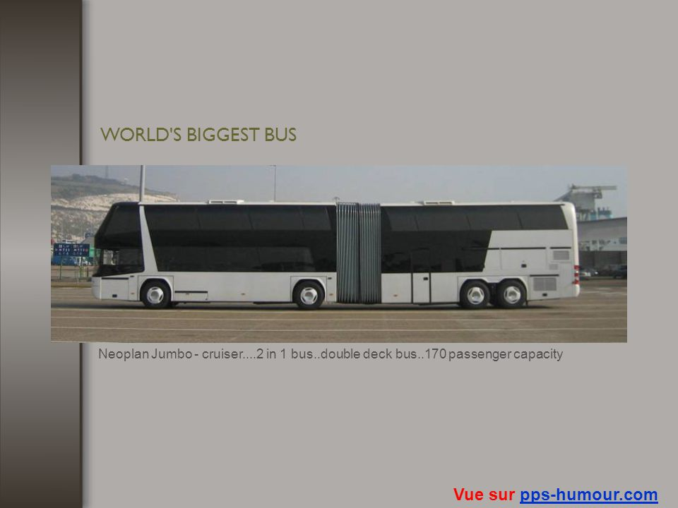 WORLD S BIGGEST BUS Vue sur pps-humour.com