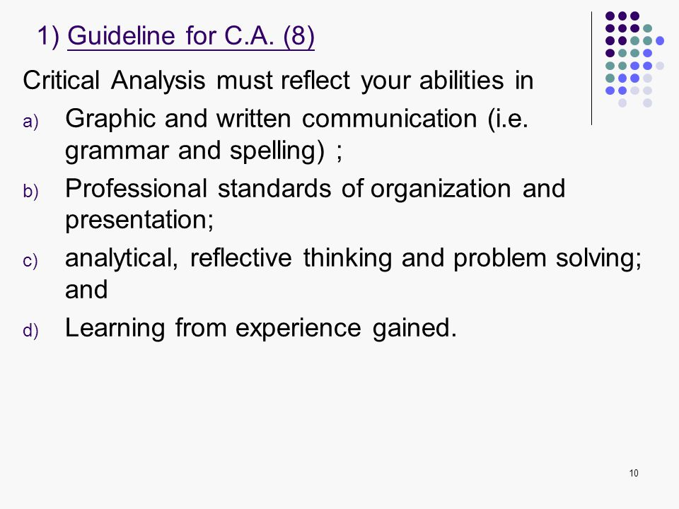 1) Guideline for C.A. (8) Critical Analysis must reflect your abilities in. Graphic and written communication (i.e. grammar and spelling) ;