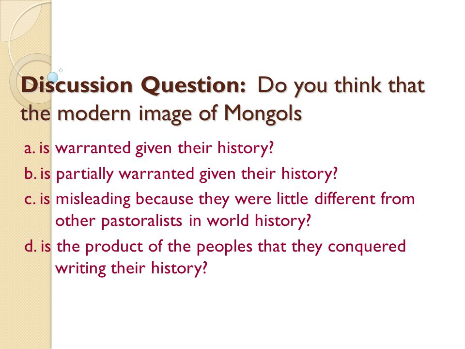 Discussion Question: Do you think that the modern image of Mongols
