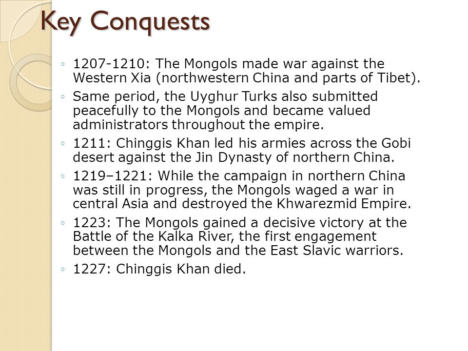 Key Conquests 1207-1210: The Mongols made war against the Western Xia (northwestern China and parts of Tibet).