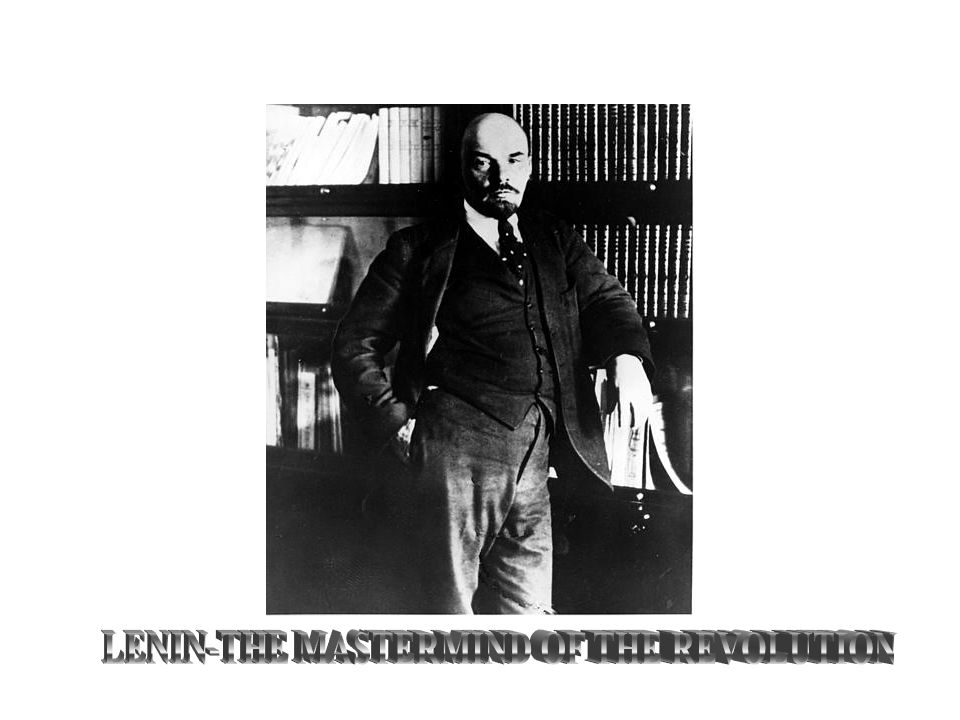 LENIN-THE MASTERMIND OF THE REVOLUTION