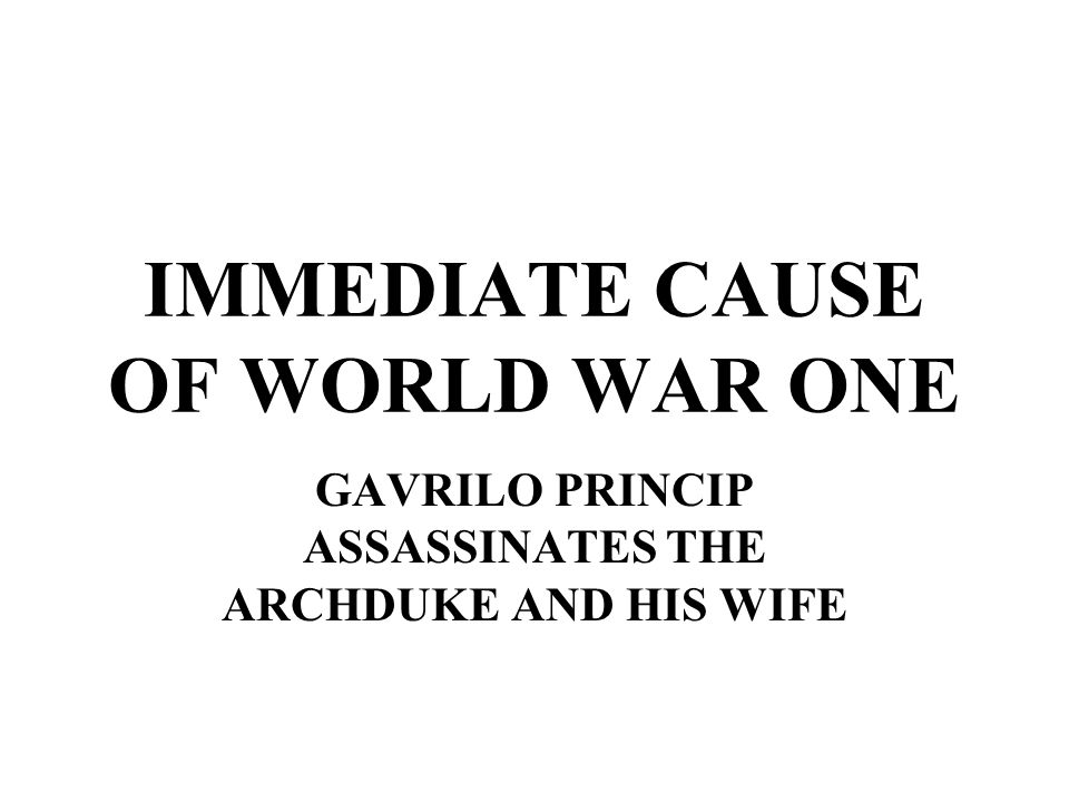 IMMEDIATE CAUSE OF WORLD WAR ONE