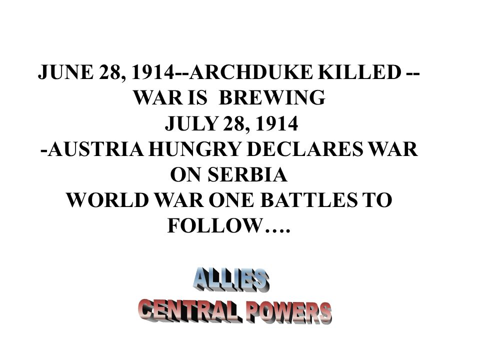 JUNE 28, 1914--ARCHDUKE KILLED -- WAR IS BREWING JULY 28, 1914