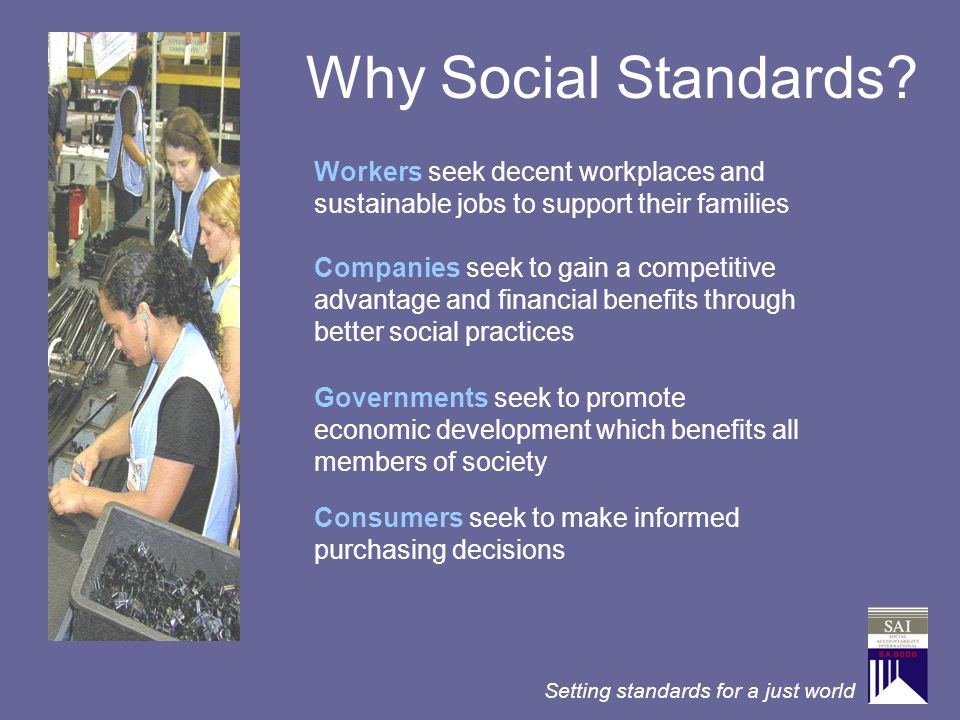 Why Social Standards Workers seek decent workplaces and sustainable jobs to support their families.