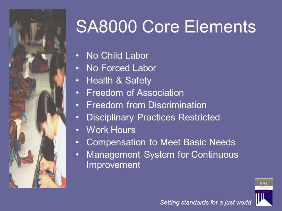 SA8000 Core Elements No Child Labor No Forced Labor Health & Safety