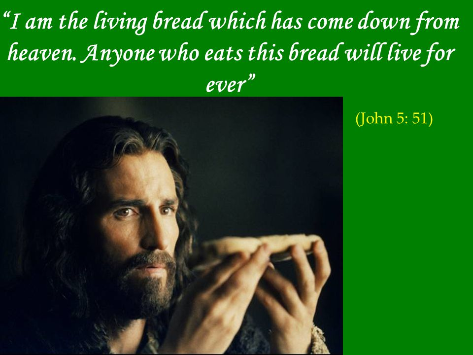 I am the living bread which has come down from heaven