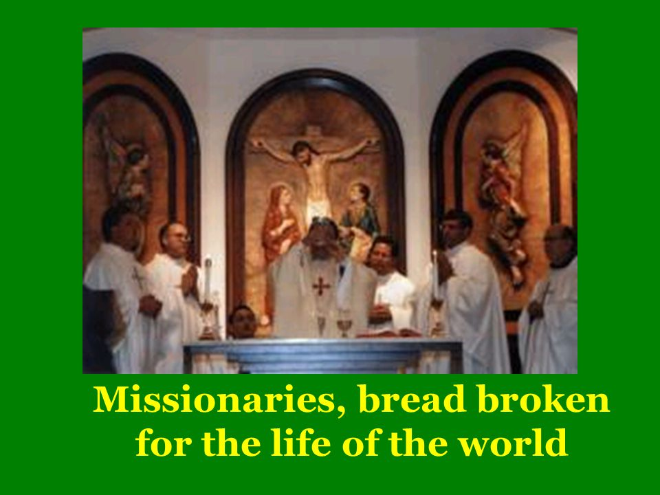 Missionaries, bread broken for the life of the world