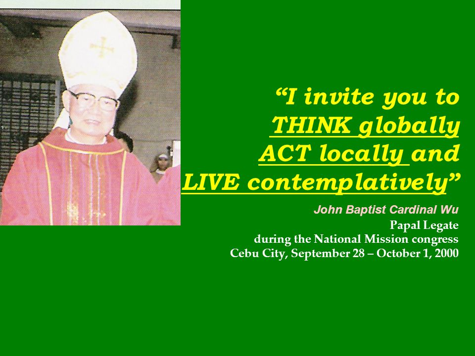 I invite you to. THINK globally. ACT locally and