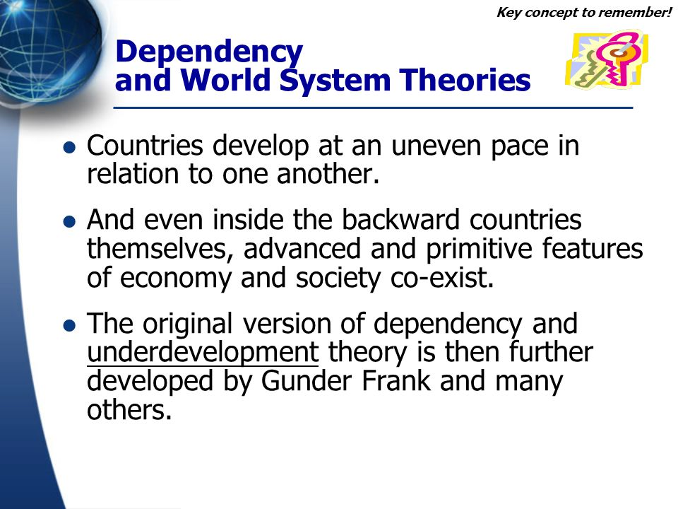 dependency theory and world systems theory essay World system theory was proposed by immanuel wallenstein he showed   some of the examples are the countries around mediterranean periphery   annales school, marxist tradition, and dependency theory annales.