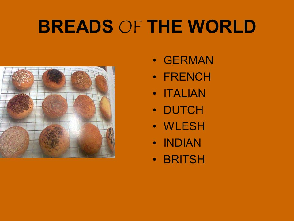 BREADS OF THE WORLD GERMAN FRENCH ITALIAN DUTCH WLESH INDIAN BRITSH
