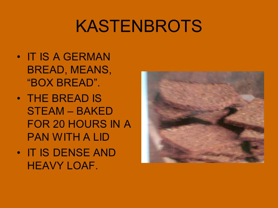 KASTENBROTS IT IS A GERMAN BREAD, MEANS, BOX BREAD .