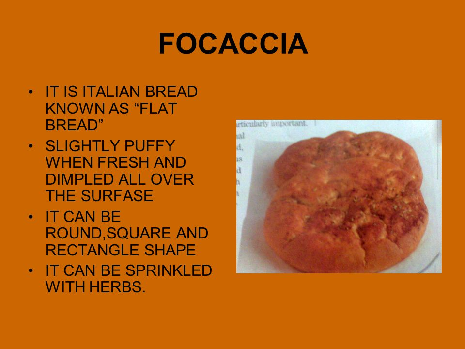 FOCACCIA IT IS ITALIAN BREAD KNOWN AS FLAT BREAD