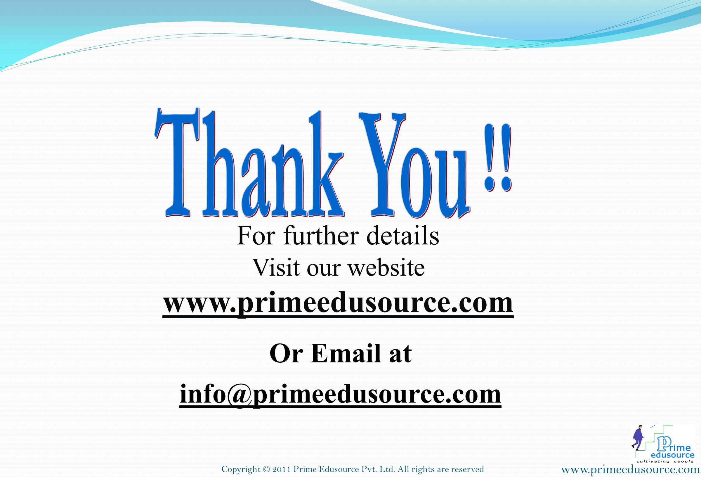 Thank You !! www.primeedusource.com For further details Or Email at