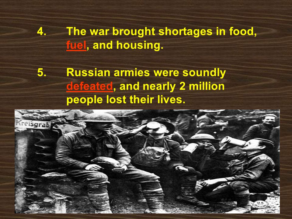 4. The war brought shortages in food,. fuel, and housing. 5