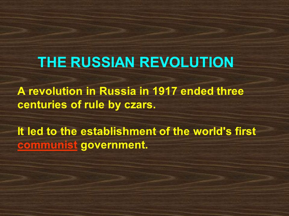 THE RUSSIAN REVOLUTION A revolution in Russia in 1917 ended three centuries of rule by czars.