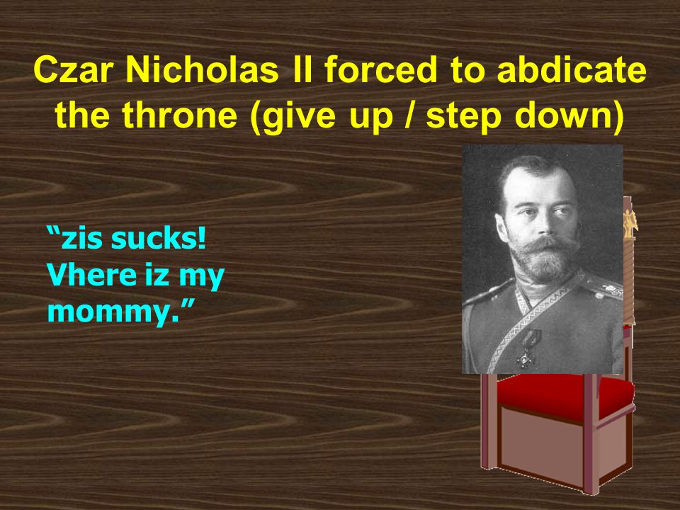 Czar Nicholas II forced to abdicate the throne (give up / step down)