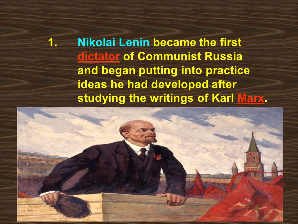 1. Nikolai Lenin became the first. dictator of Communist Russia