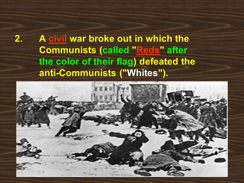2. A civil war broke out in which the. Communists (called Reds after