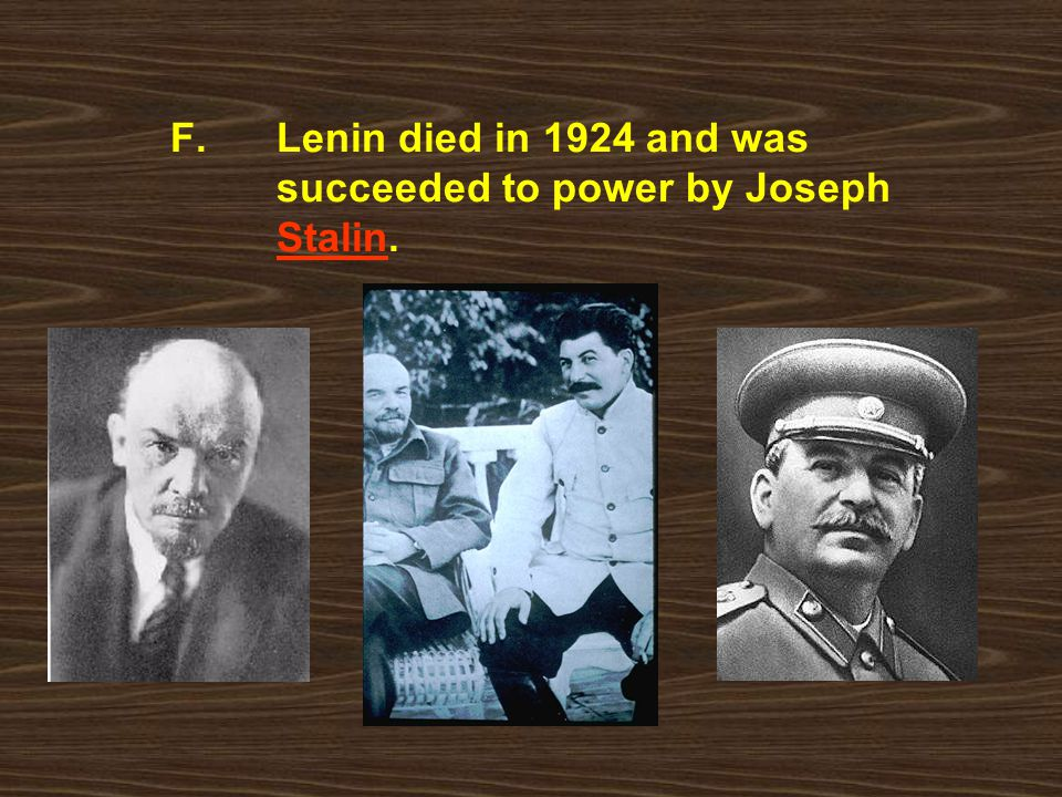 F. Lenin died in 1924 and was succeeded to power by Joseph Stalin.